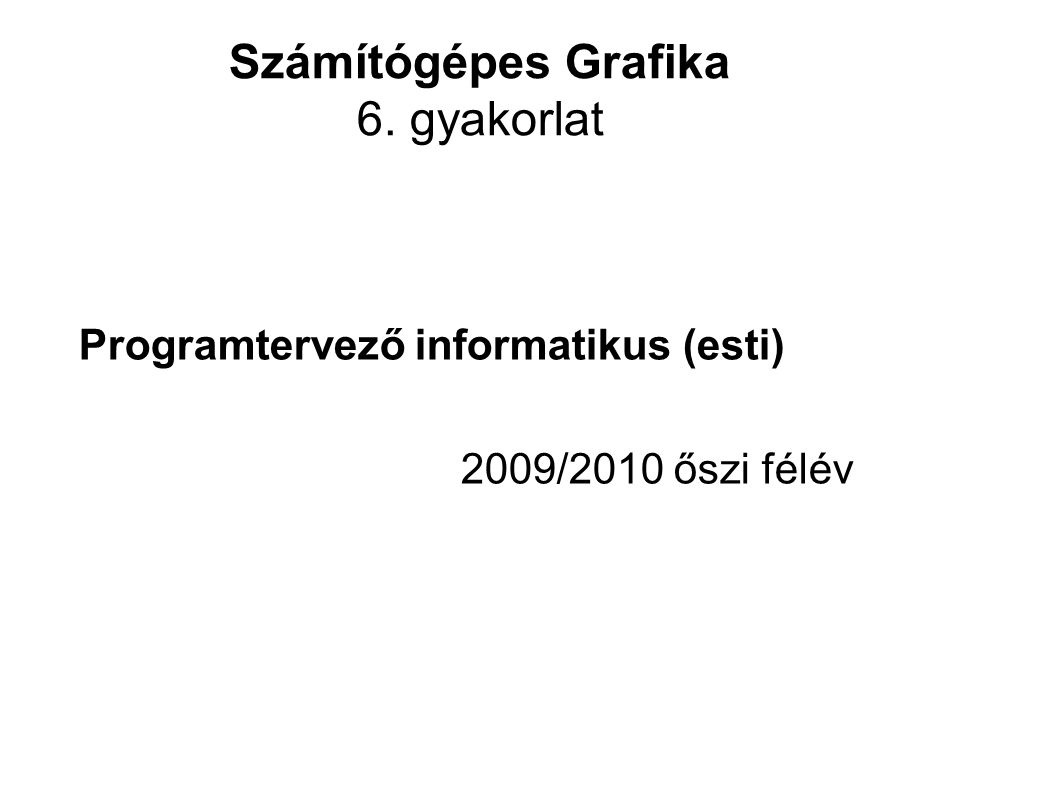 Transzformációk applyMatrix( n00, n01, n02, n03 n04, n05, n06, n07 n08, n09, n10, n11 n12, n13, n14, n15): – Tetszőleges affin transzformáció