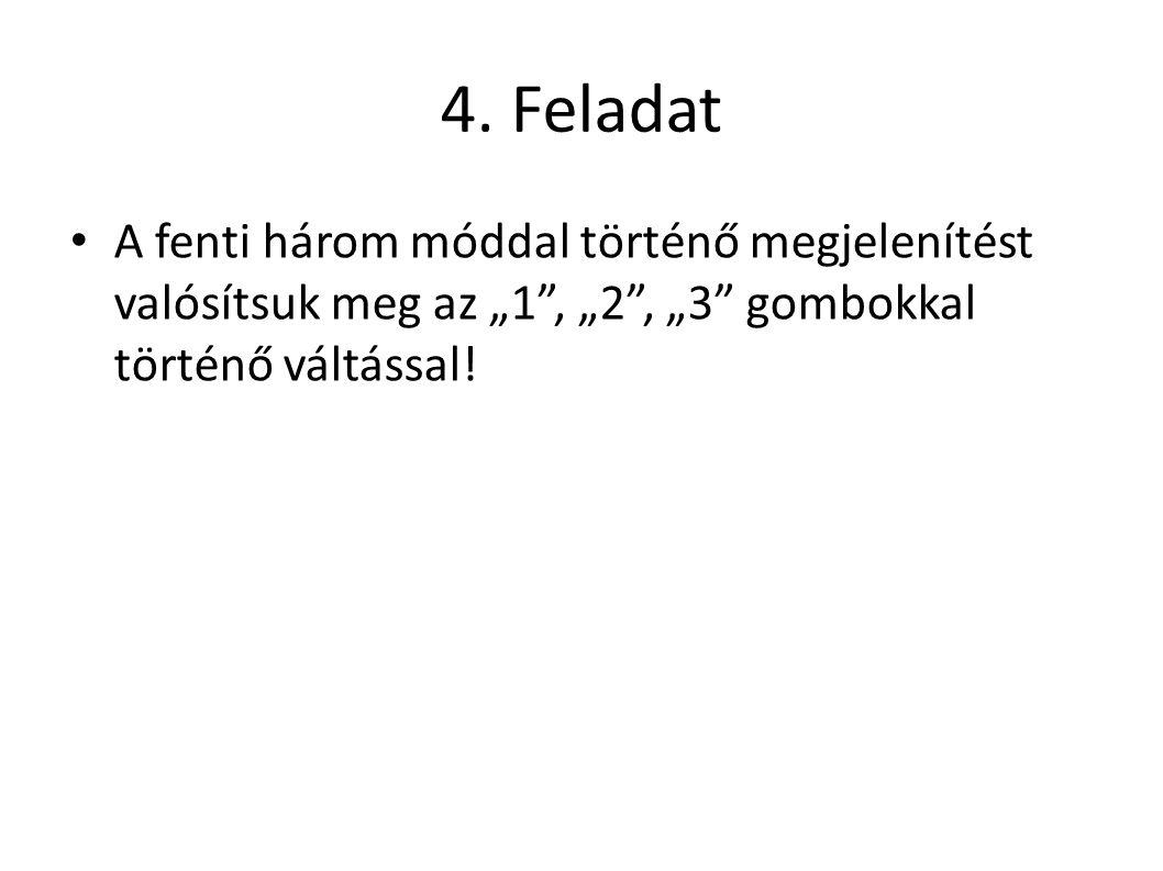 """4. Feladat A fenti három móddal történő megjelenítést valósítsuk meg az """"1"""", """"2"""", """"3"""" gombokkal történő váltással!"""