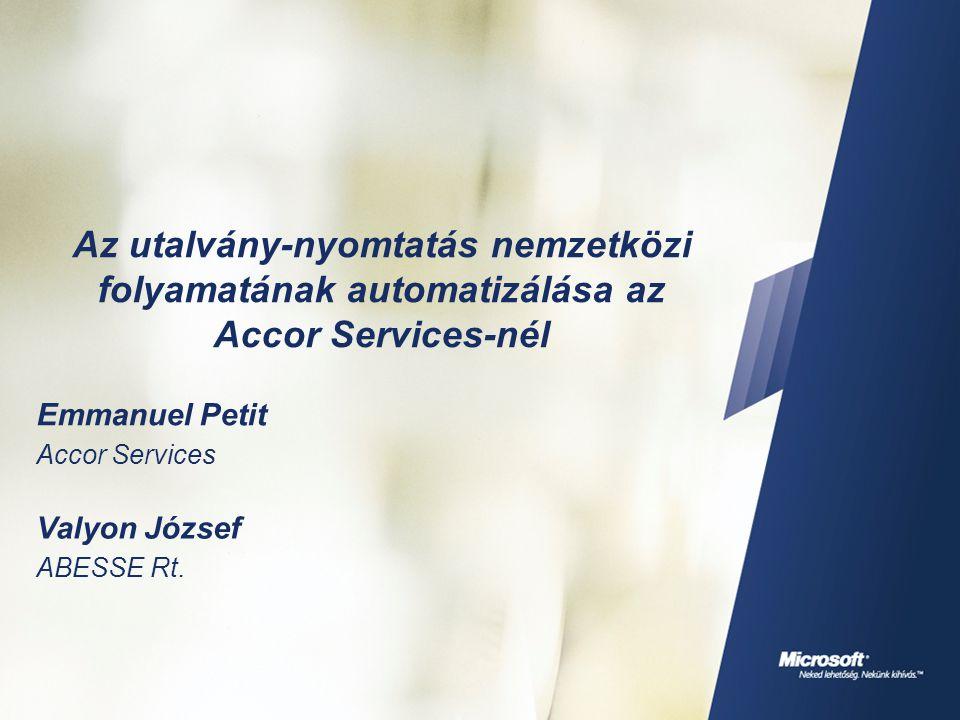 Az utalvány-nyomtatás nemzetközi folyamatának automatizálása az Accor Services-nél Emmanuel Petit Accor Services Valyon József ABESSE Rt.