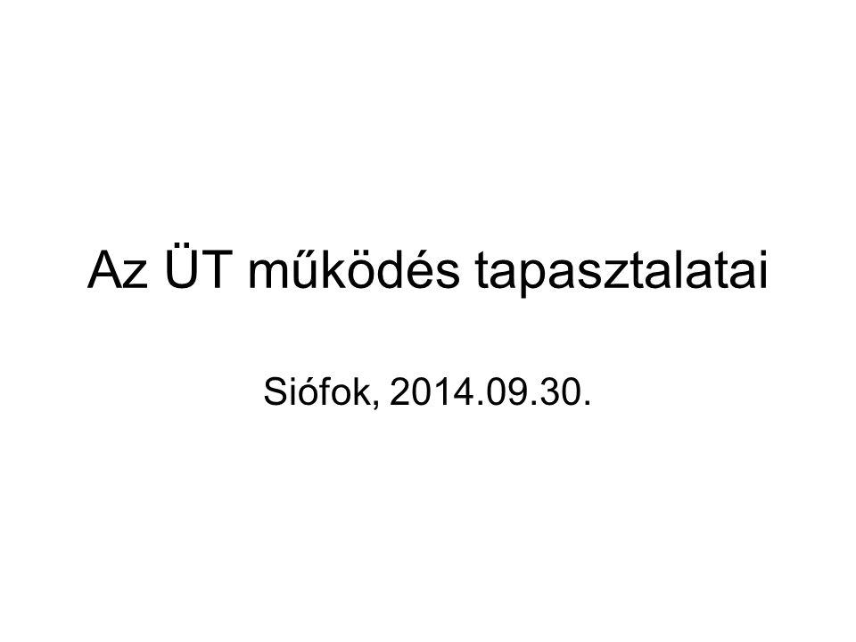 Az ÜT működés tapasztalatai Siófok, 2014.09.30.