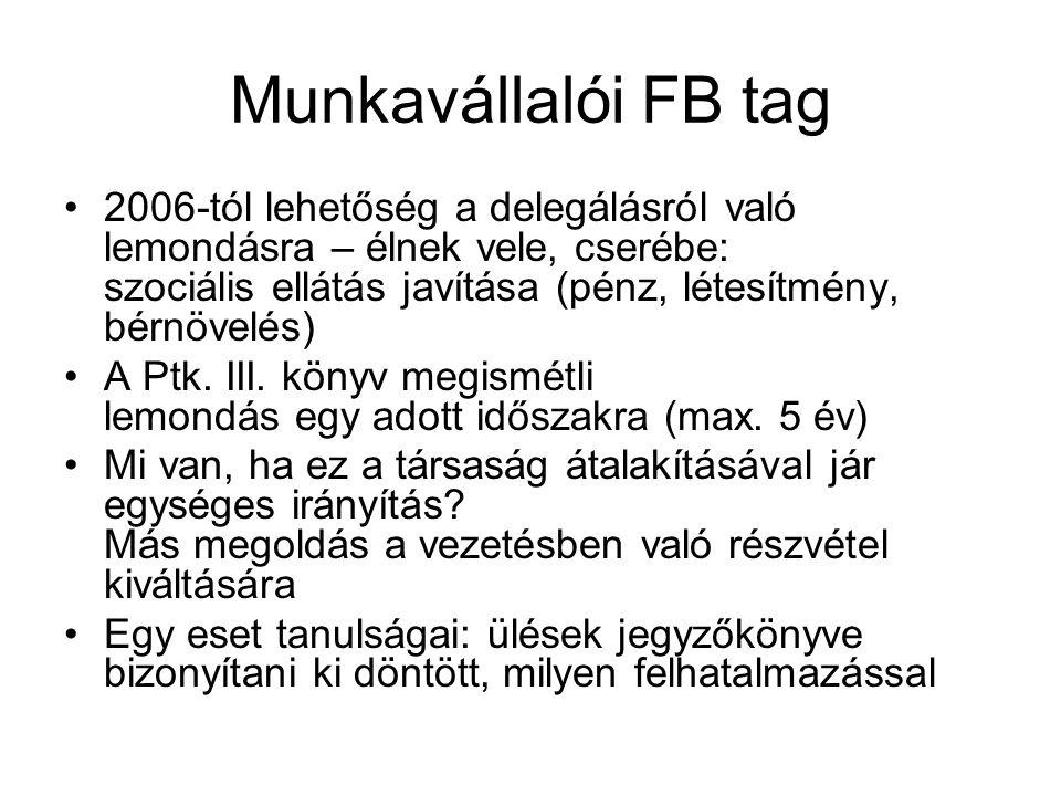 Munkavállalói FB tag 2006-tól lehetőség a delegálásról való lemondásra – élnek vele, cserébe: szociális ellátás javítása (pénz, létesítmény, bérnövelés) A Ptk.