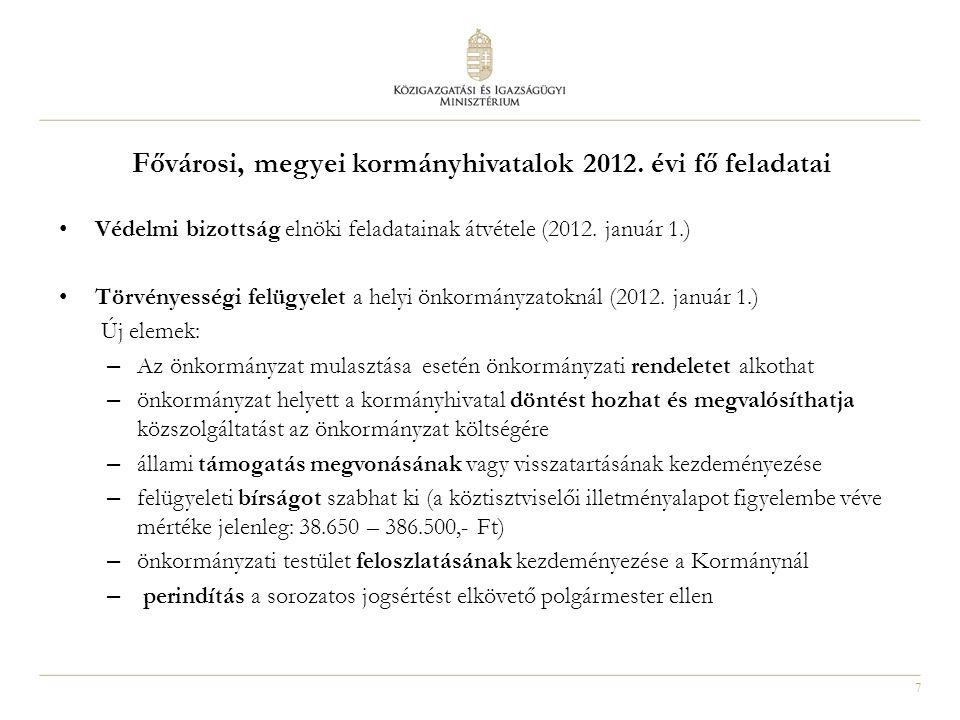 7 Fővárosi, megyei kormányhivatalok 2012. évi fő feladatai Védelmi bizottság elnöki feladatainak átvétele (2012. január 1.) Törvényességi felügyelet a