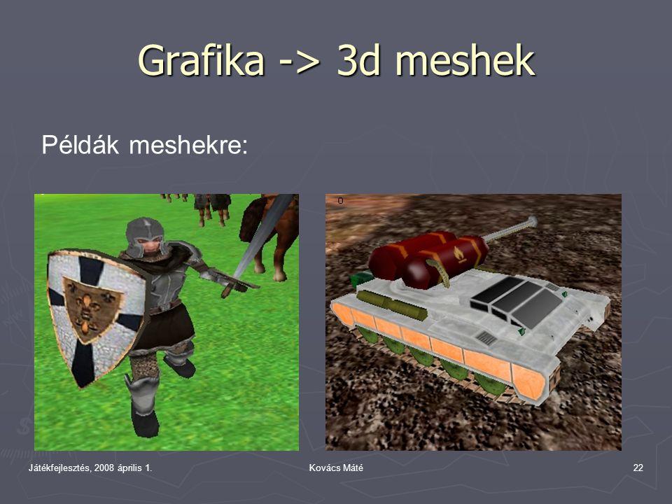 Játékfejlesztés, 2008 április 1.Kovács Máté22 Grafika -> 3d meshek Példák meshekre: