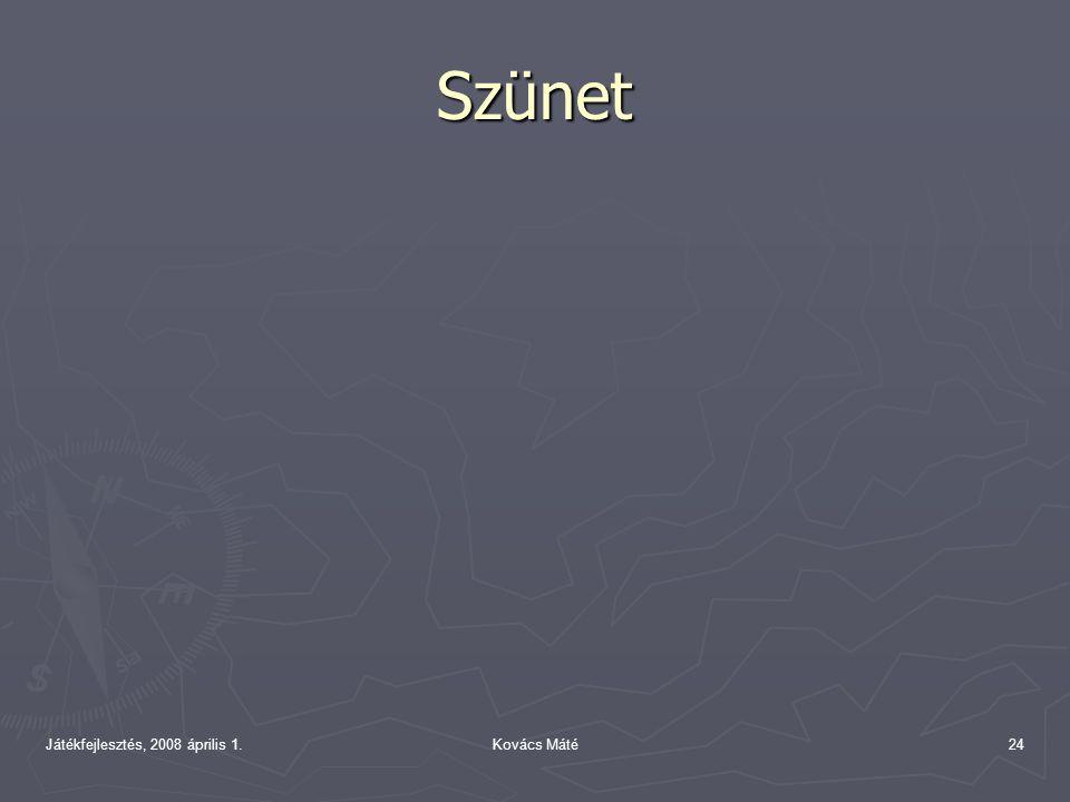 Játékfejlesztés, 2008 április 1.Kovács Máté24 Szünet