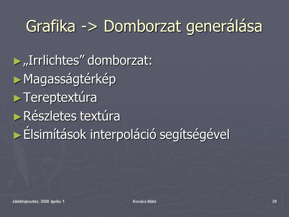 """Játékfejlesztés, 2008 április 1.Kovács Máté29 Grafika -> Domborzat generálása ► """"Irrlichtes"""" domborzat: ► Magasságtérkép ► Tereptextúra ► Részletes te"""