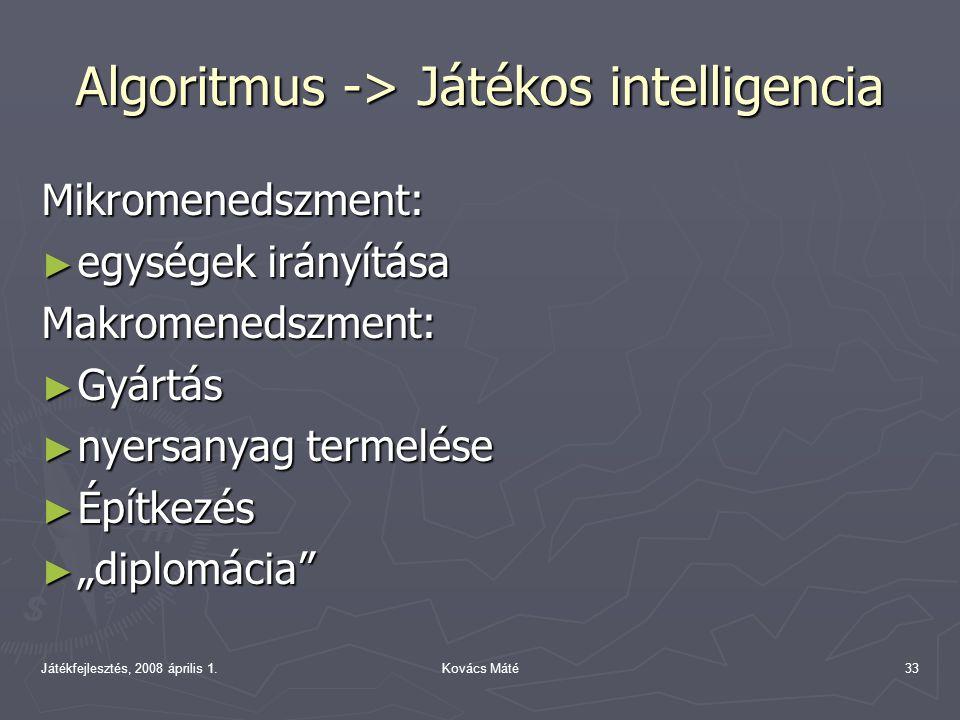 """Játékfejlesztés, 2008 április 1.Kovács Máté33 Algoritmus -> Játékos intelligencia Mikromenedszment: ► egységek irányítása Makromenedszment: ► Gyártás ► nyersanyag termelése ► Építkezés ► """"diplomácia"""