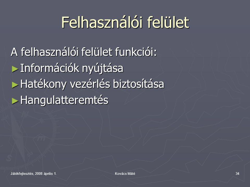 Játékfejlesztés, 2008 április 1.Kovács Máté34 Felhasználói felület A felhasználói felület funkciói: ► Információk nyújtása ► Hatékony vezérlés biztosítása ► Hangulatteremtés
