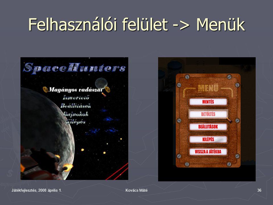 Játékfejlesztés, 2008 április 1.Kovács Máté36 Felhasználói felület -> Menük