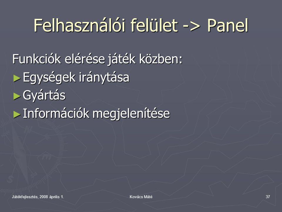 Játékfejlesztés, 2008 április 1.Kovács Máté37 Felhasználói felület -> Panel Funkciók elérése játék közben: ► Egységek iránytása ► Gyártás ► Információk megjelenítése