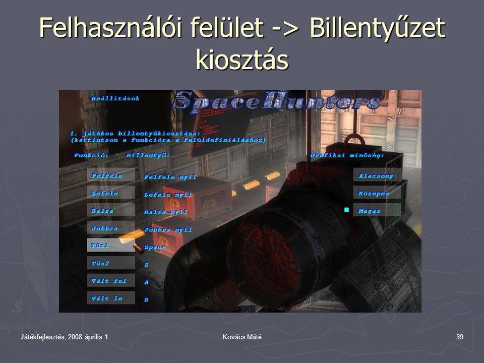 Játékfejlesztés, 2008 április 1.Kovács Máté39 Felhasználói felület -> Billentyűzet kiosztás