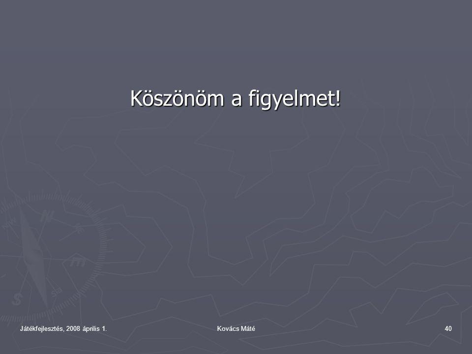 Játékfejlesztés, 2008 április 1.Kovács Máté40 Köszönöm a figyelmet!