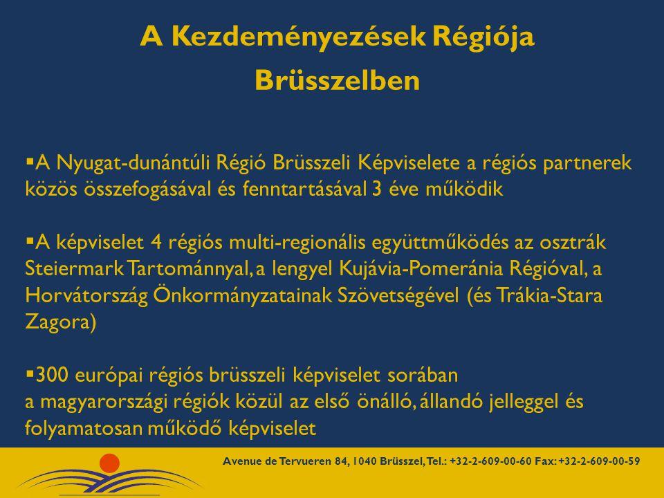 A Kezdeményezések Régiója Brüsszelben  A Nyugat-dunántúli Régió Brüsszeli Képviselete a régiós partnerek közös összefogásával és fenntartásával 3 éve működik  A képviselet 4 régiós multi-regionális együttműködés az osztrák Steiermark Tartománnyal, a lengyel Kujávia-Pomeránia Régióval, a Horvátország Önkormányzatainak Szövetségével (és Trákia-Stara Zagora)  300 európai régiós brüsszeli képviselet sorában a magyarországi régiók közül az első önálló, állandó jelleggel és folyamatosan működő képviselet