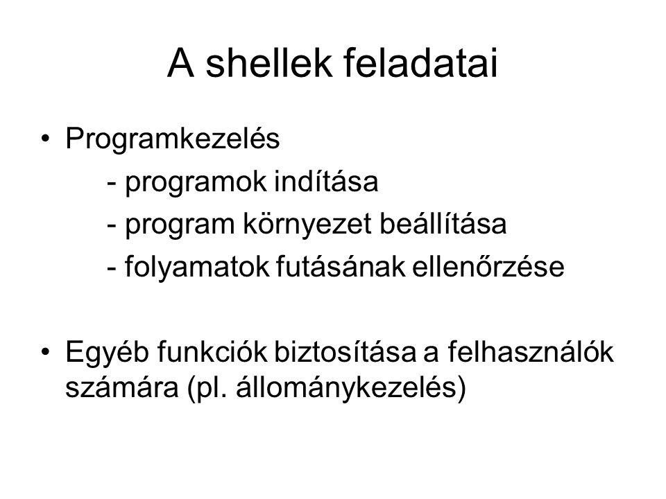 A shellek feladatai Programkezelés - programok indítása - program környezet beállítása - folyamatok futásának ellenőrzése Egyéb funkciók biztosítása a