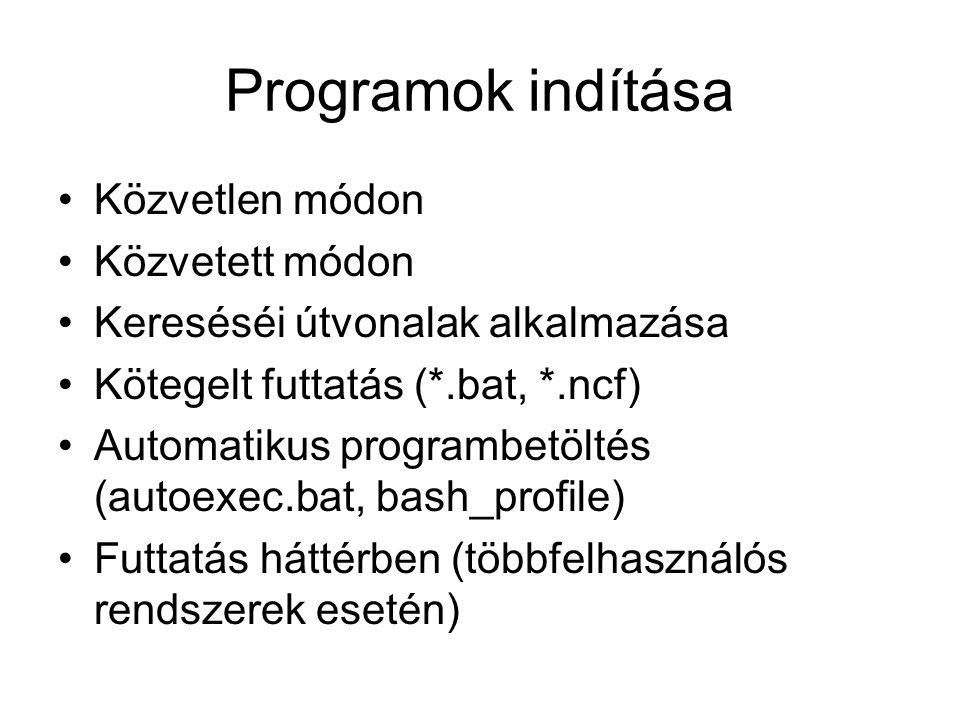 Programok indítása Közvetlen módon Közvetett módon Kereséséi útvonalak alkalmazása Kötegelt futtatás (*.bat, *.ncf) Automatikus programbetöltés (autoe