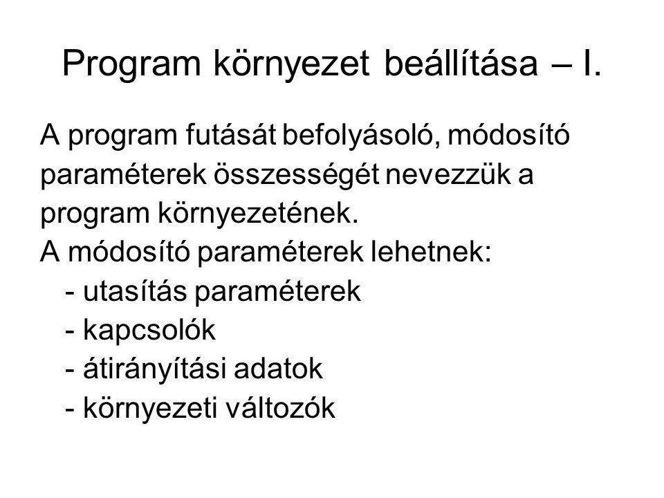 Program környezet beállítása – I. A program futását befolyásoló, módosító paraméterek összességét nevezzük a program környezetének. A módosító paramét
