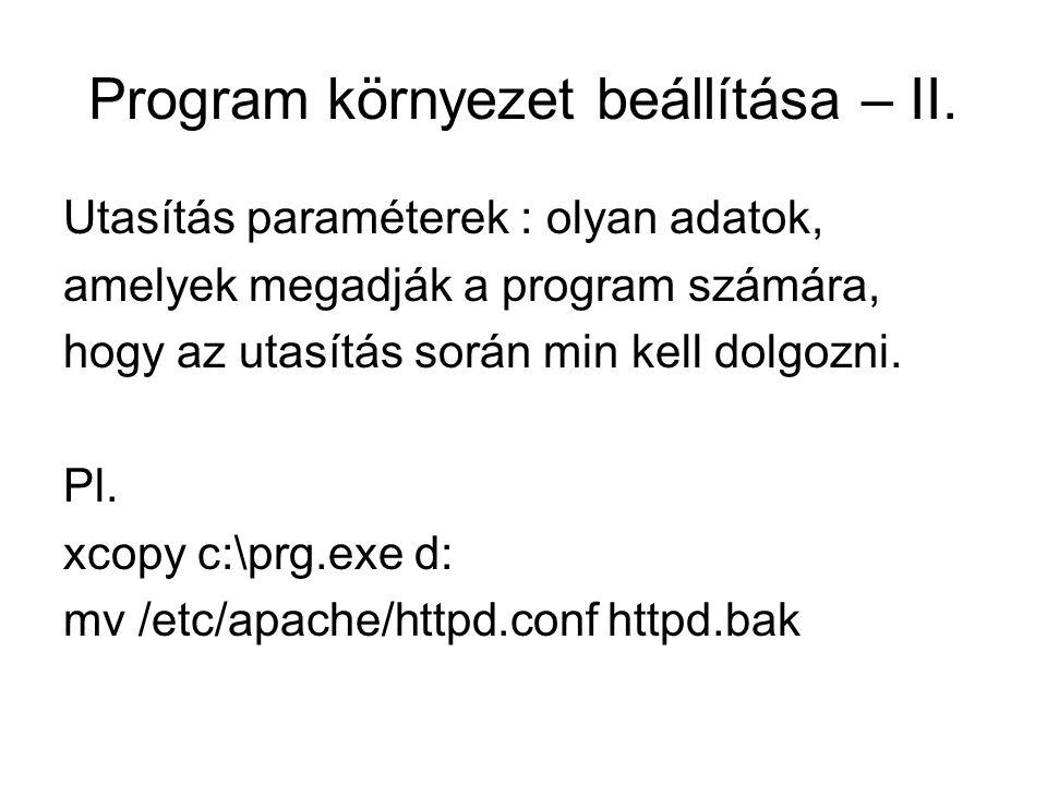 Program környezet beállítása – II. Utasítás paraméterek : olyan adatok, amelyek megadják a program számára, hogy az utasítás során min kell dolgozni.