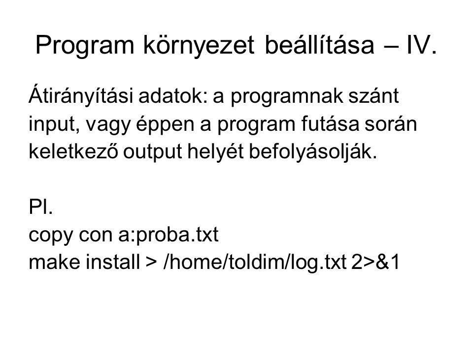 Program környezet beállítása – IV. Átirányítási adatok: a programnak szánt input, vagy éppen a program futása során keletkező output helyét befolyásol
