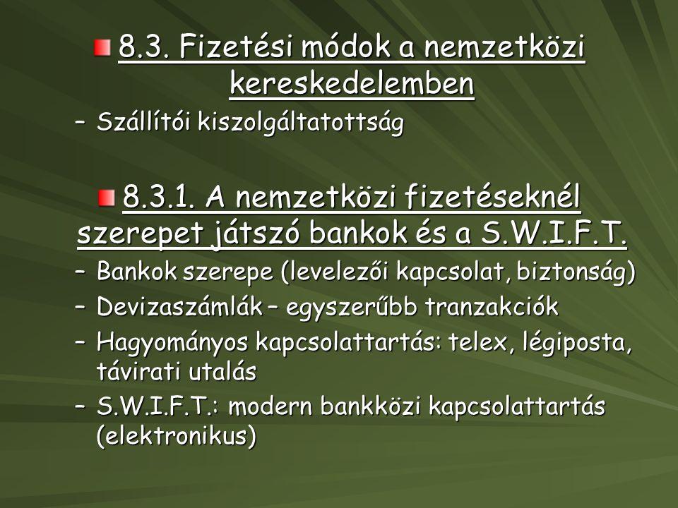 8.3. Fizetési módok a nemzetközi kereskedelemben –Szállítói kiszolgáltatottság 8.3.1. A nemzetközi fizetéseknél szerepet játszó bankok és a S.W.I.F.T.