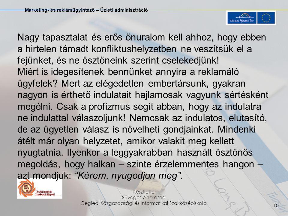 Marketing- és reklámügyintéző – Üzleti adminisztráció Készítette Süveges Andrásné Ceglédi Közgazdasági és Informatikai Szakközépiskola 10 Nagy tapasztalat és erős önuralom kell ahhoz, hogy ebben a hirtelen támadt konfliktushelyzetben ne veszítsük el a fejünket, és ne ösztöneink szerint cselekedjünk.