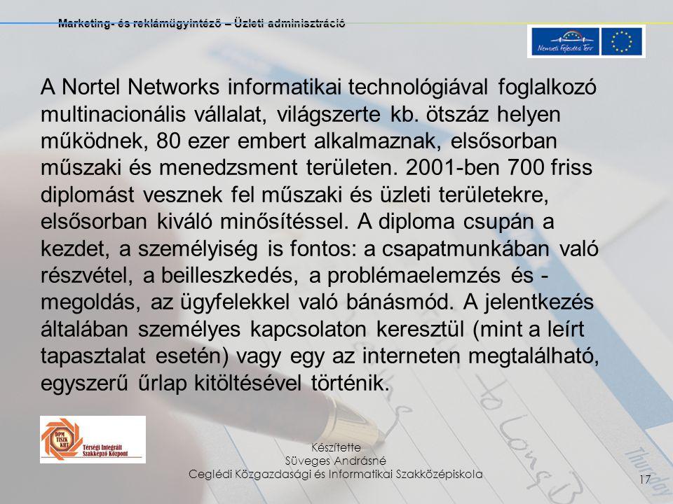 Marketing- és reklámügyintéző – Üzleti adminisztráció Készítette Süveges Andrásné Ceglédi Közgazdasági és Informatikai Szakközépiskola 17 A Nortel Networks informatikai technológiával foglalkozó multinacionális vállalat, világszerte kb.