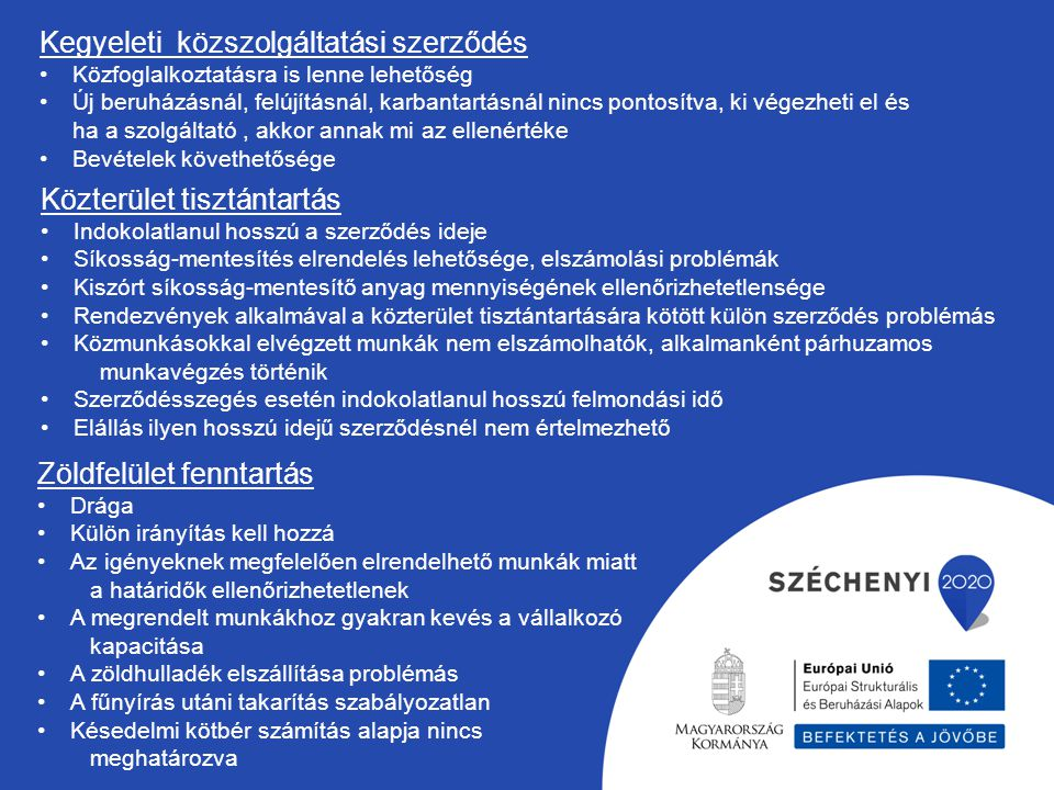 Kegyeleti közszolgáltatási szerződés Közfoglalkoztatásra is lenne lehetőség Új beruházásnál, felújításnál, karbantartásnál nincs pontosítva, ki végezh