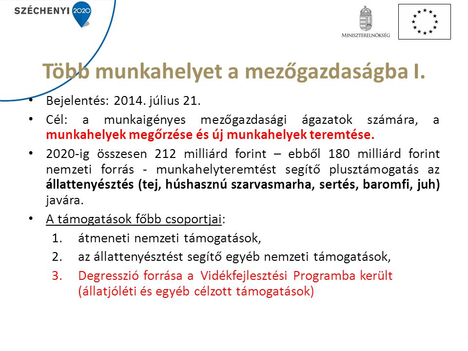 Több munkahelyet a mezőgazdaságba I. Bejelentés: 2014. július 21. Cél: a munkaigényes mezőgazdasági ágazatok számára, a munkahelyek megőrzése és új mu