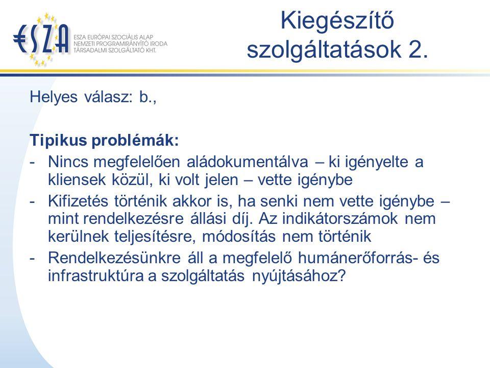 Kiegészítő szolgáltatások 2. Helyes válasz: b., Tipikus problémák: -Nincs megfelelően aládokumentálva – ki igényelte a kliensek közül, ki volt jelen –