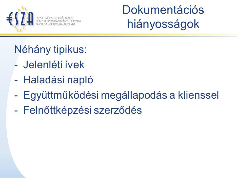 Dokumentációs hiányosságok Néhány tipikus: -Jelenléti ívek -Haladási napló -Együttműködési megállapodás a klienssel -Felnőttképzési szerződés