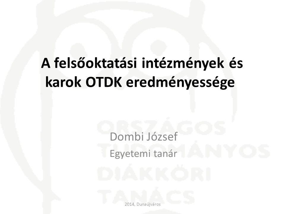 A felsőoktatási intézmények és karok OTDK eredményessége Dombi József Egyetemi tanár 2014, Dunaújváros