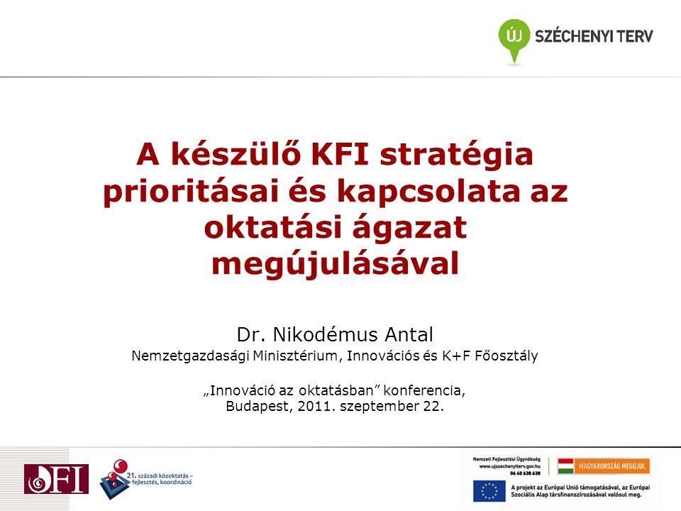 A készülő KFI stratégia prioritásai és kapcsolata az oktatási ágazat megújulásával Dr.