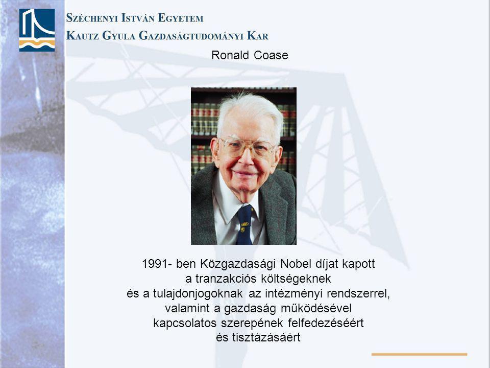Ronald Coase 1991- ben Közgazdasági Nobel díjat kapott a tranzakciós költségeknek és a tulajdonjogoknak az intézményi rendszerrel, valamint a gazdaság