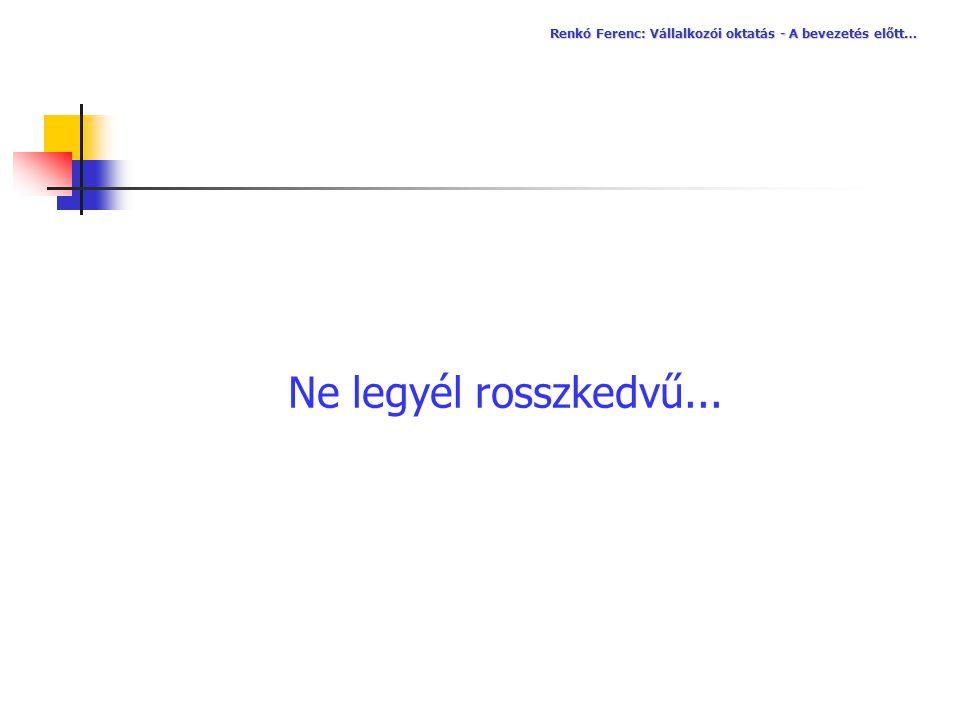 Ne legyél rosszkedvű... Renkó Ferenc: Vállalkozói oktatás - A bevezetés előtt…