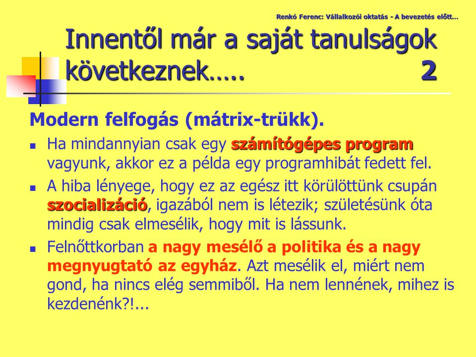 Modern felfogás (mátrix-trükk). számítógépes program Ha mindannyian csak egy számítógépes program vagyunk, akkor ez a példa egy programhibát fedett fe