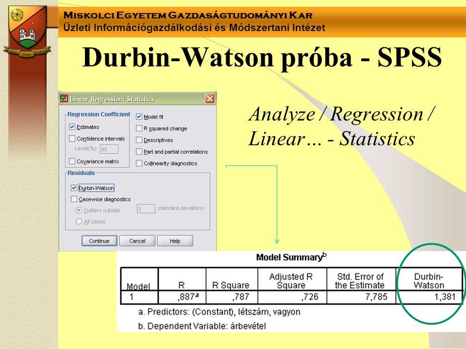 Miskolci Egyetem Gazdaságtudományi Kar Üzleti Információgazdálkodási és Módszertani Intézet Durbin-Watson próba - SPSS Analyze / Regression / Linear…