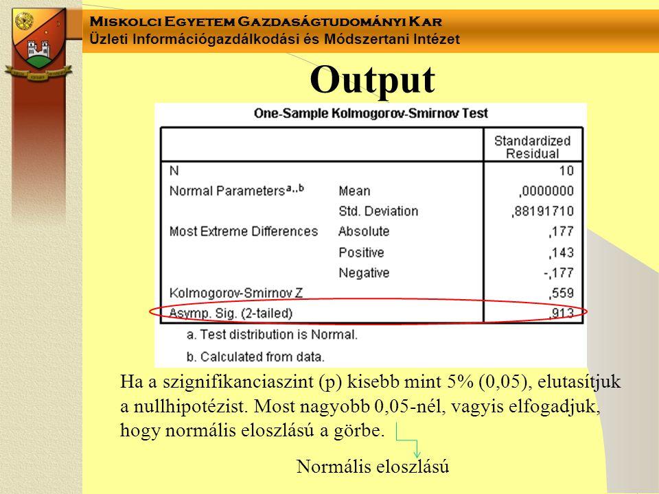 Miskolci Egyetem Gazdaságtudományi Kar Üzleti Információgazdálkodási és Módszertani Intézet Output Ha a szignifikanciaszint (p) kisebb mint 5% (0,05),