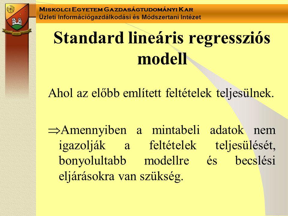 Miskolci Egyetem Gazdaságtudományi Kar Üzleti Információgazdálkodási és Módszertani Intézet Standard lineáris regressziós modell Ahol az előbb említet