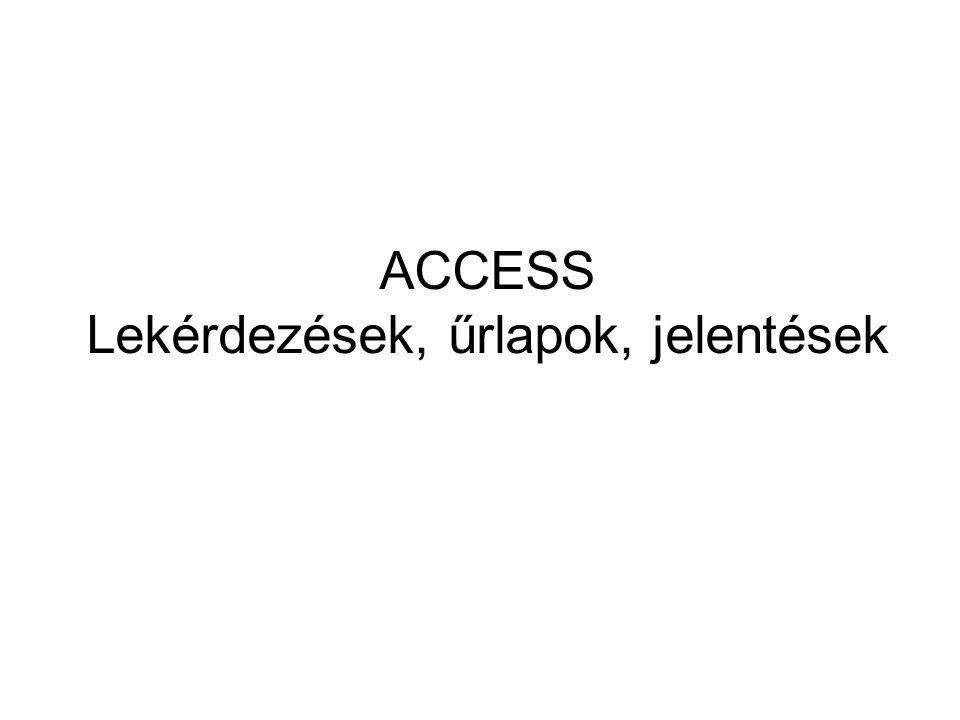ACCESS Lekérdezések, űrlapok, jelentések