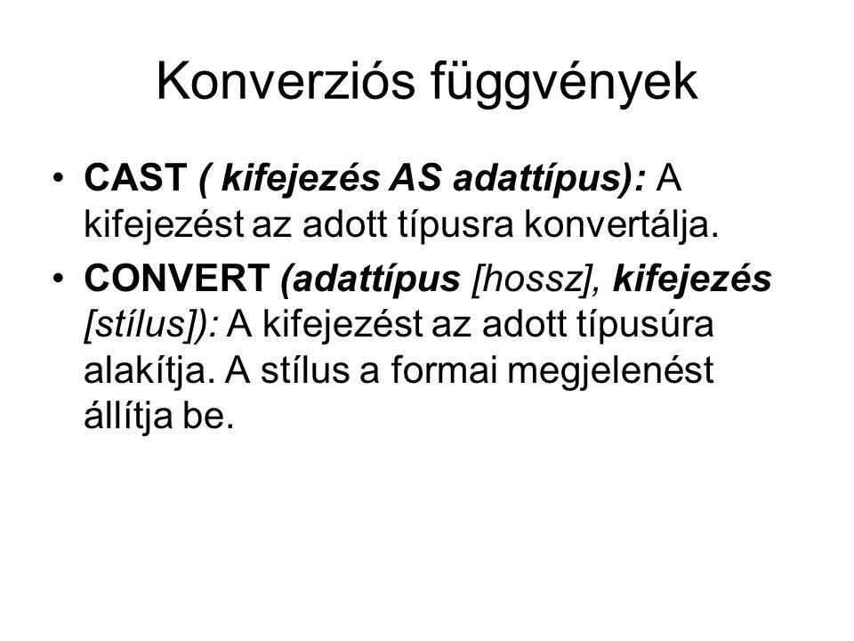 Konverziós függvények CAST ( kifejezés AS adattípus): A kifejezést az adott típusra konvertálja. CONVERT (adattípus [hossz], kifejezés [stílus]): A ki