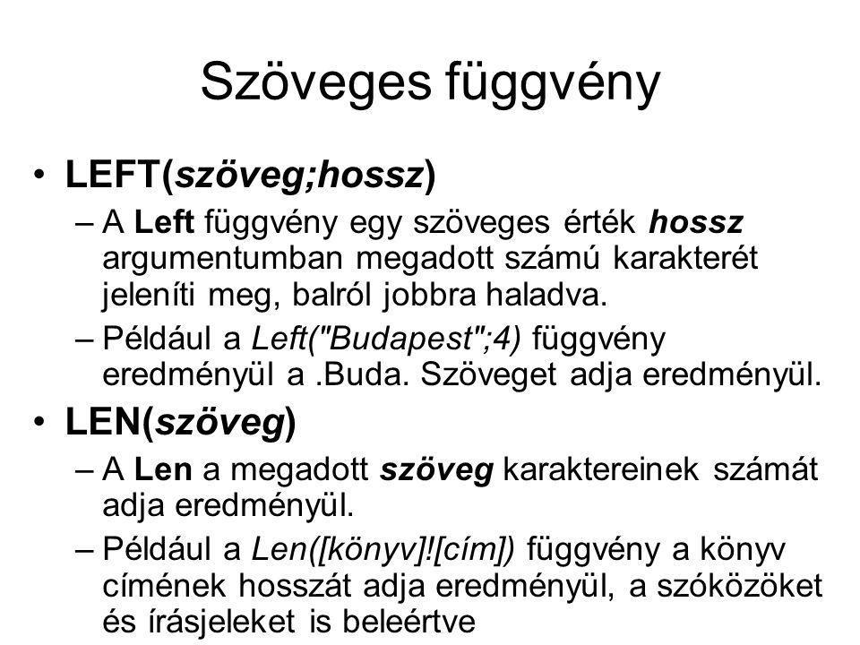 Szöveges függvény LEFT(szöveg;hossz) –A Left függvény egy szöveges érték hossz argumentumban megadott számú karakterét jeleníti meg, balról jobbra hal