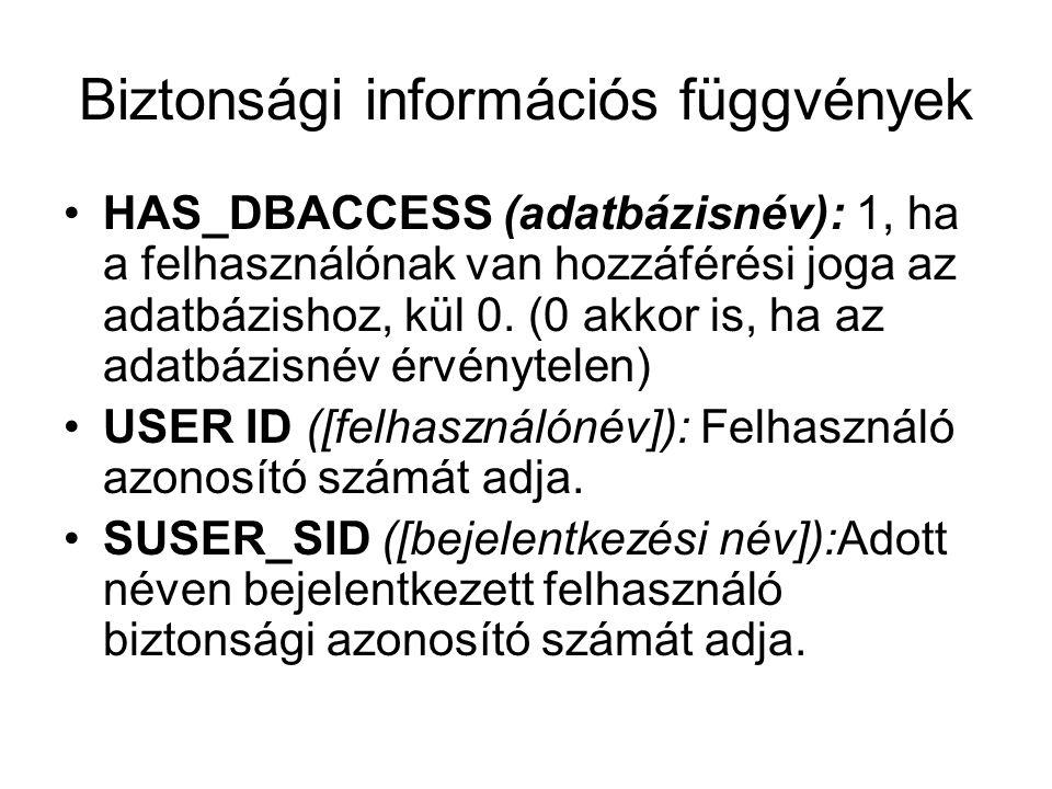 Biztonsági információs függvények HAS_DBACCESS (adatbázisnév): 1, ha a felhasználónak van hozzáférési joga az adatbázishoz, kül 0. (0 akkor is, ha az