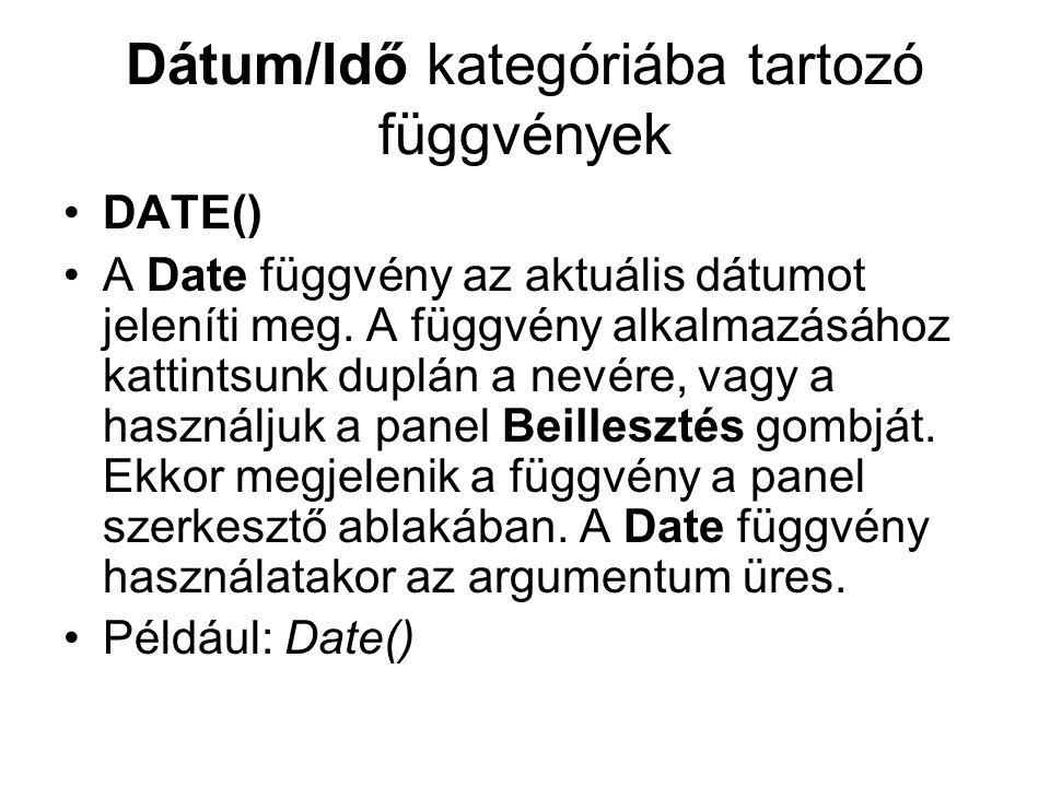 Dátum/Idő kategóriába tartozó függvények DATE() A Date függvény az aktuális dátumot jeleníti meg. A függvény alkalmazásához kattintsunk duplán a nevér