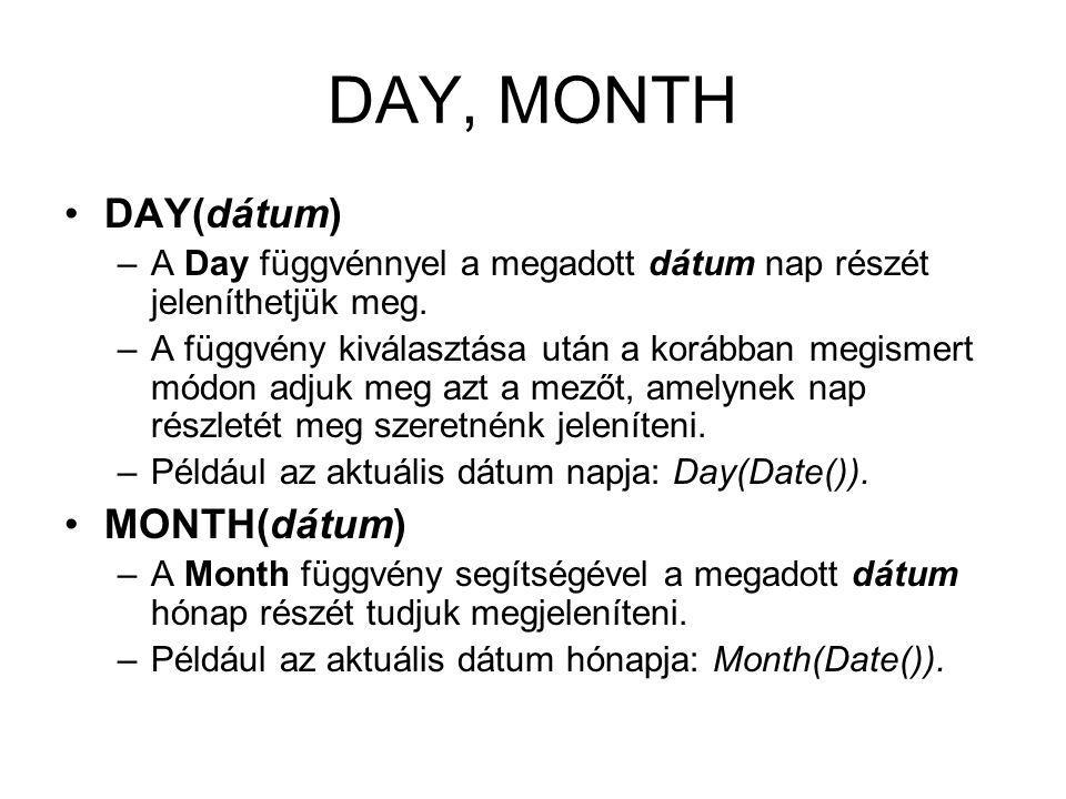 DAY, MONTH DAY(dátum) –A Day függvénnyel a megadott dátum nap részét jeleníthetjük meg. –A függvény kiválasztása után a korábban megismert módon adjuk