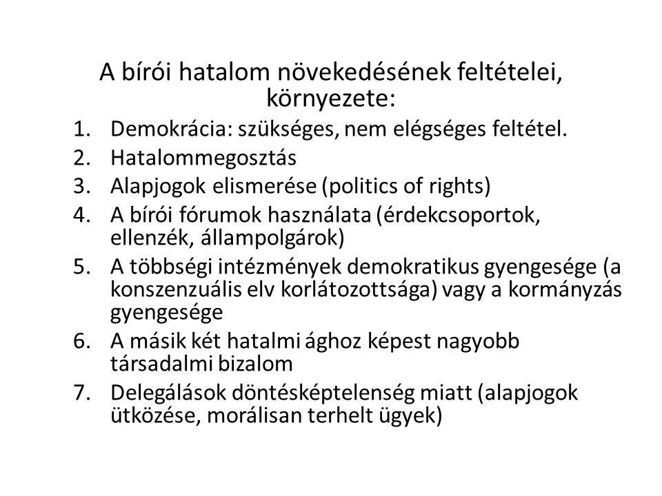 A bírói hatalom növekedésének feltételei, környezete: 1.Demokrácia: szükséges, nem elégséges feltétel. 2.Hatalommegosztás 3.Alapjogok elismerése (poli