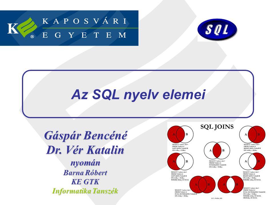 Az SQL nyelv elemei 2 / 36 Gáspár Bencéné Dr.