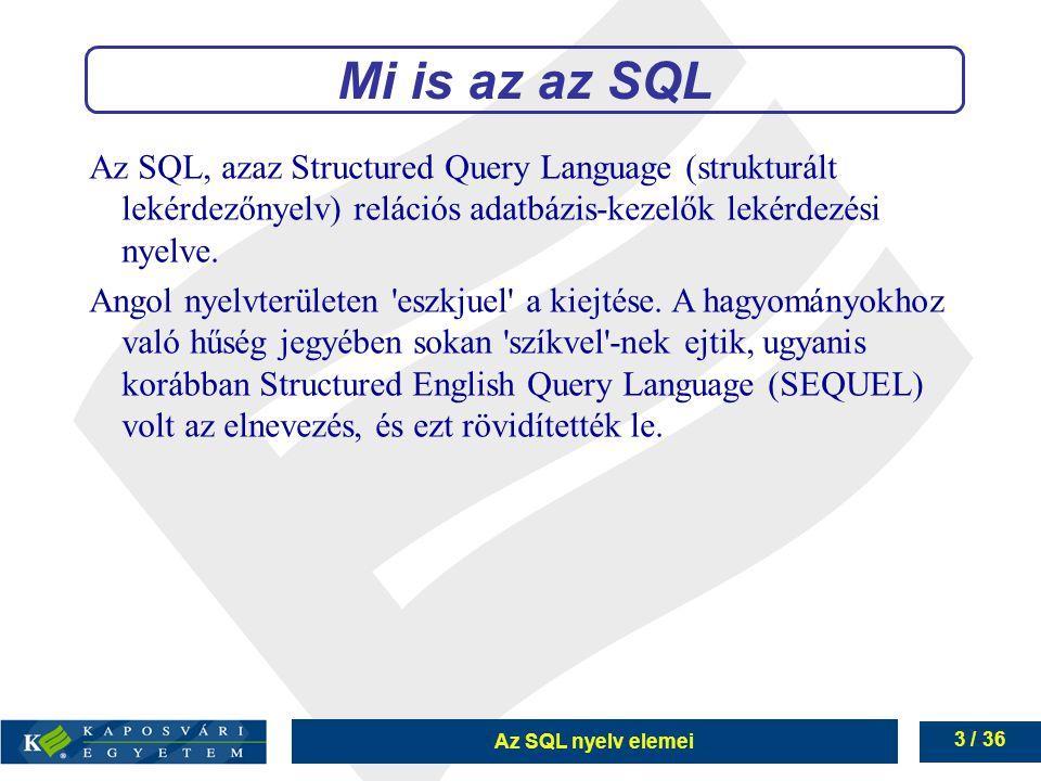 3 / 36 Az SQL, azaz Structured Query Language (strukturált lekérdezőnyelv) relációs adatbázis-kezelők lekérdezési nyelve.