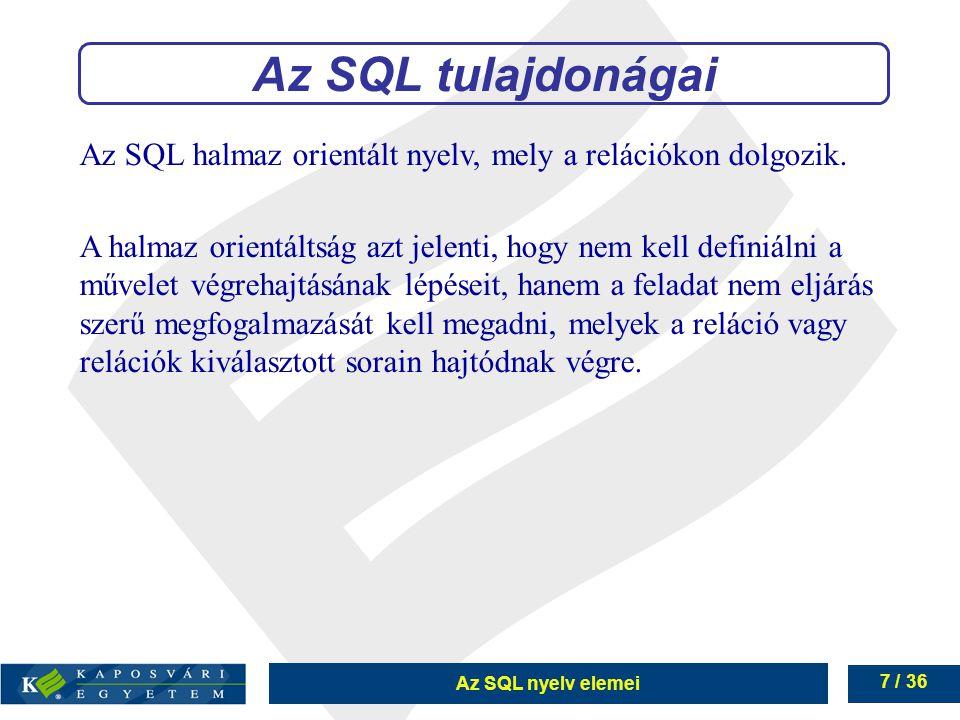 Az SQL nyelv elemei 7 / 36 Az SQL halmaz orientált nyelv, mely a relációkon dolgozik.