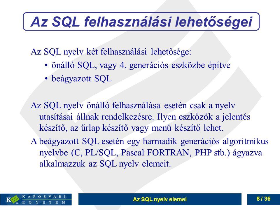 Az SQL nyelv elemei 8 / 36 Az SQL felhasználási lehetőségei Az SQL nyelv két felhasználási lehetősége: önálló SQL, vagy 4.