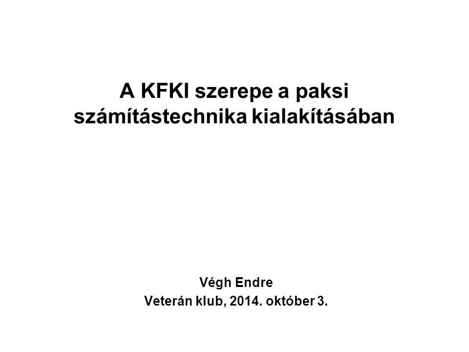 A KFKI szerepe a paksi számítástechnika kialakításában Végh Endre Veterán klub, 2014. október 3.
