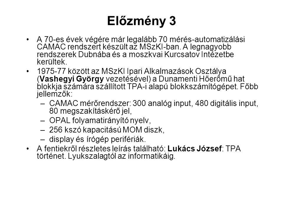 Előzmény 3 A 70-es évek végére már legalább 70 mérés-automatizálási CAMAC rendszert készült az MSzKI-ban. A legnagyobb rendszerek Dubnába és a moszkva