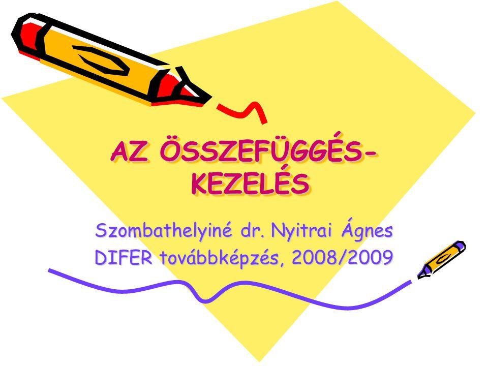 AZ ÖSSZEFÜGGÉS- KEZELÉS AZ ÖSSZEFÜGGÉS- KEZELÉS Szombathelyiné dr. Nyitrai Ágnes DIFER továbbképzés, 2008/2009